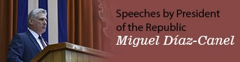 Speeches by President of the Republic Miguel Díaz-Canel